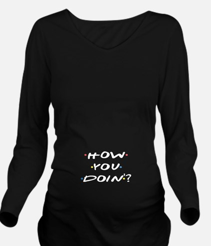 How you Doin ? Long Sleeve Maternity T-Shirt