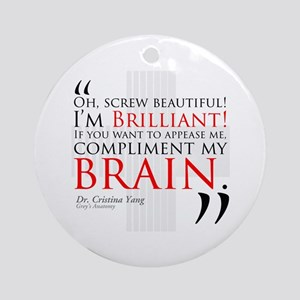Screw Beautiful! I'm Brilliant! Round Ornament