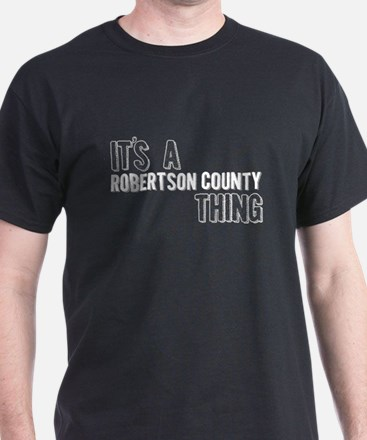 Its A Robertson County Thing T-Shirt