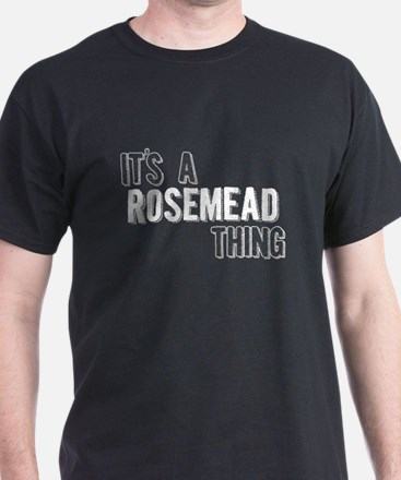 Its A Rosemead Thing T-Shirt