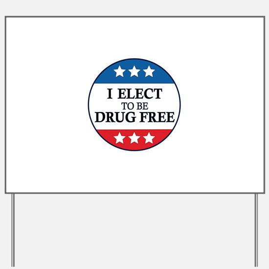 I Elect to be Drug Free Yard Sign