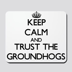 Keep calm and Trust the Groundhogs Mousepad