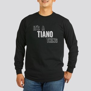 Its A Tiano Thing Long Sleeve T-Shirt