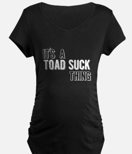 Its A Toad Suck Thing Maternity T-Shirt