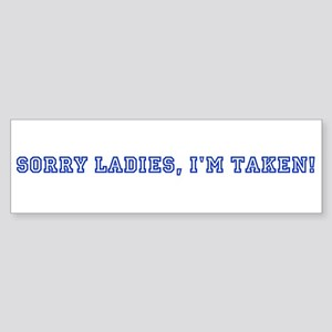 Sorry Ladies, I'm Taken! Bumper Sticker