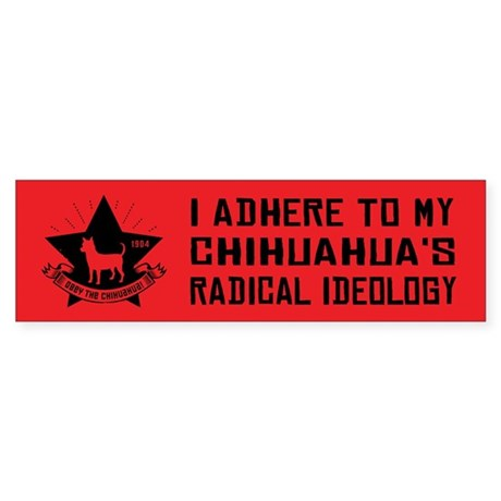 CHIHUAHUA Radical Ideology -Bumper Sticker