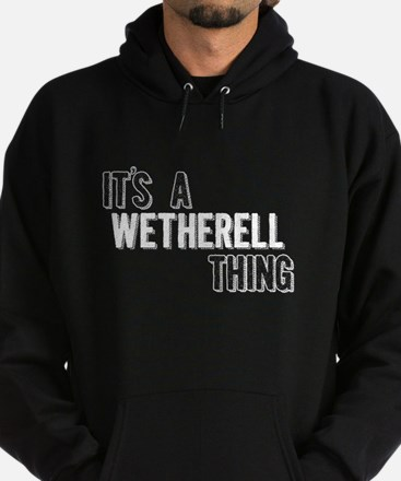 Its A Wetherell Thing Hoodie
