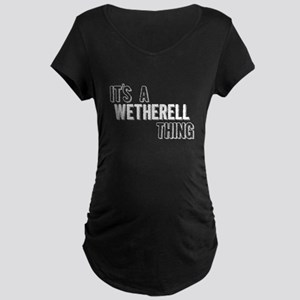 Its A Wetherell Thing Maternity T-Shirt
