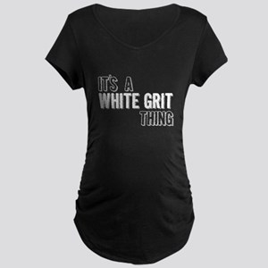 Its A White Grit Thing Maternity T-Shirt