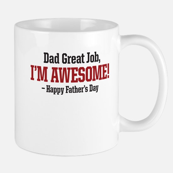 Dad Great job, Im Awesome! happy fathers day Mugs
