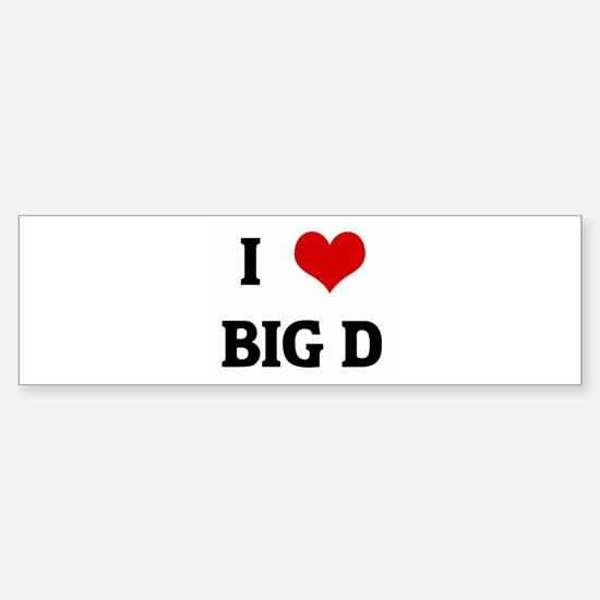 I Love BIG D Bumper Bumper Bumper Sticker