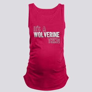 Its A Wolverine Thing Maternity Tank Top