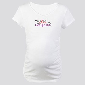 I have a daughter Maternity T-Shirt