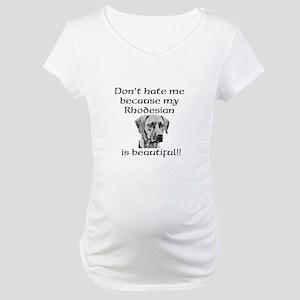 Dont hate....Rhodesian Maternity T-Shirt