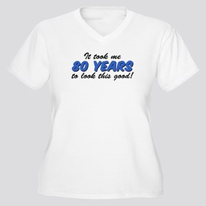Took Me 80 Years Look This Good Plus Size T-Shirt