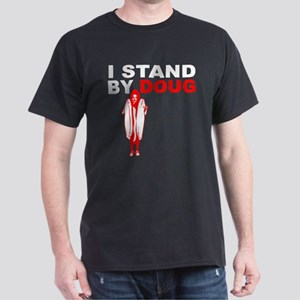 I Stand By Doug Dark T-Shirt
