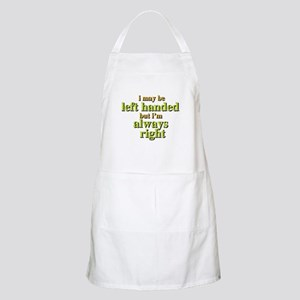 I may be left handed but Im always right Apron