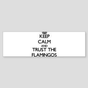 Keep calm and Trust the Flamingos Bumper Sticker