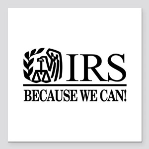 "IRS (Because We Can) Square Car Magnet 3"" x 3"""
