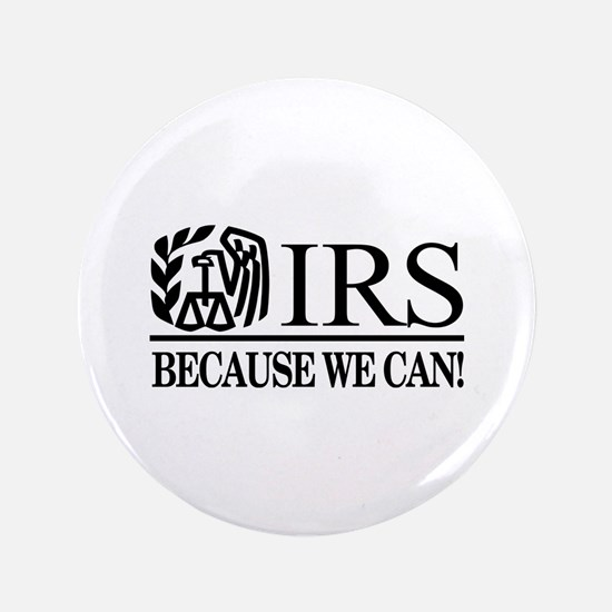 "IRS (Because We Can) 3.5"" Button (100 pack)"
