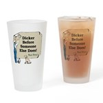 Dicker before someone else does Drinking Glass