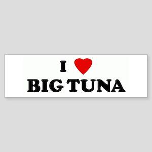 I Love BIG TUNA Bumper Sticker