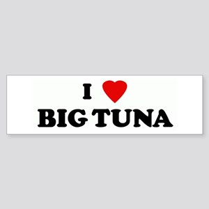 I Love BIG TUNA Bumper Sticker