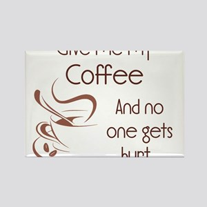 Give Me My Coffee and No One Gets Hurt Magnets