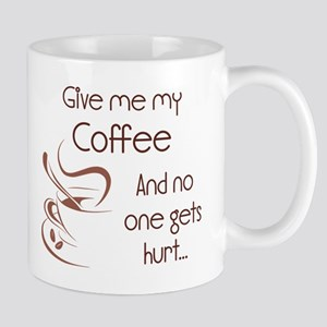 Give Me My Coffee and No One Gets Hurt Mugs