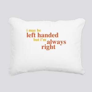 I may be left handed but Im always right Rectangul
