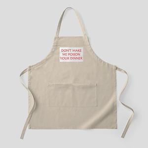 DON'T MAKE ME POISON YOUR DINNER BBQ Apron