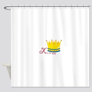 K is for king Shower Curtain