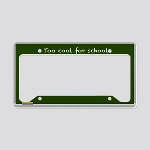 Too cool for school License Plate Holder