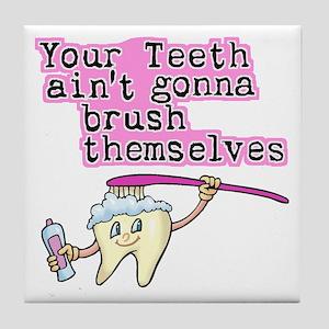 Ain't Gonna Brush Themselves Dental Tile Coaster