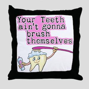 Ain't Gonna Brush Themselves Dental Throw Pillow