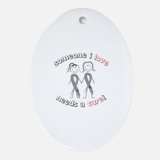 Someone I Love Needs A Cure! Ornament (Oval)
