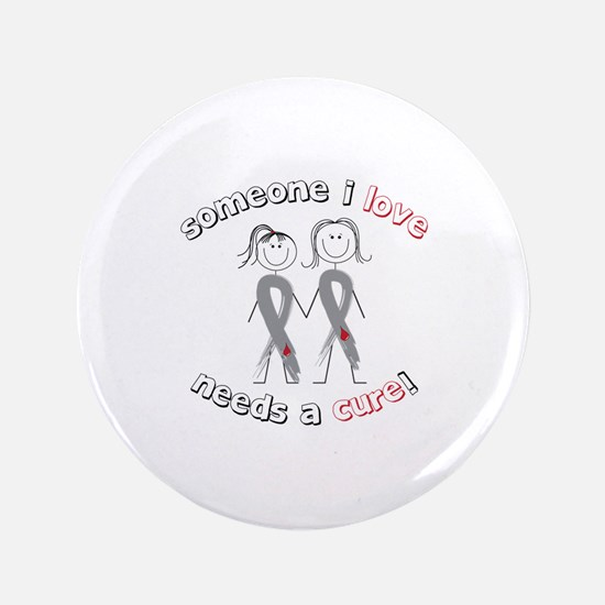 """Someone I Love Needs A Cure! 3.5"""" Button"""