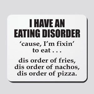 I HAVE AN EATING DISORDER Mousepad