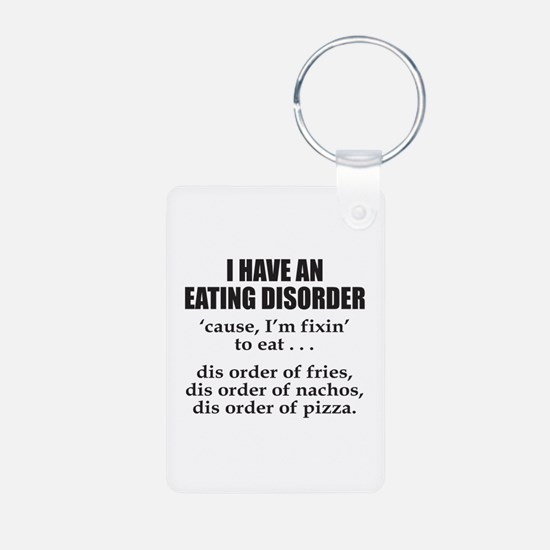 I HAVE AN EATING DISORDER Keychains
