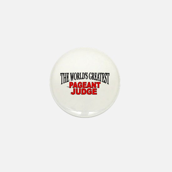 """""""The World's Greatest Pageant Judge"""" Mini Button"""