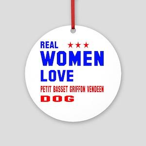 Real Women Love Petit Basset Griffo Round Ornament