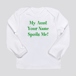 My Aunt (Your Name) Spoils Me Long Sleeve T-Shirt