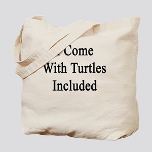 I Come With Turtles Included  Tote Bag