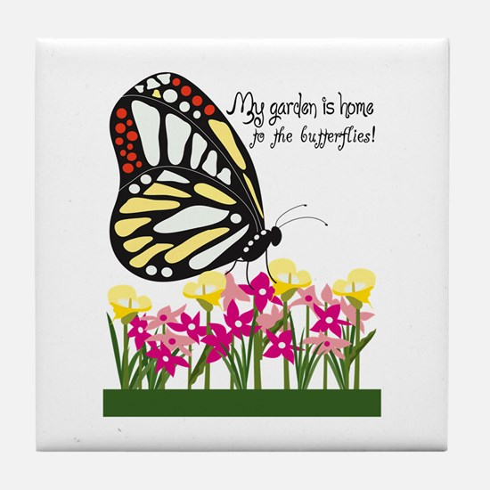 My Garden Is Home To The Butterflies! Tile Coaster