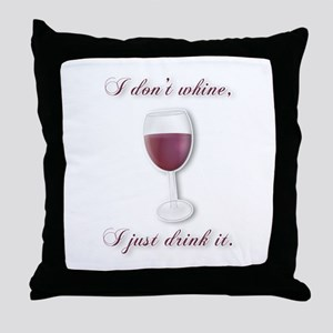 I Dont Whine, I Just Drink It Throw Pillow