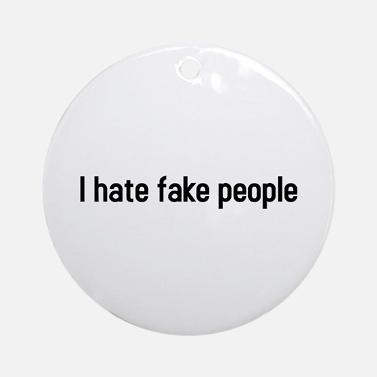 I hate fake people Ornament (Round)