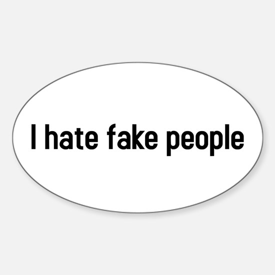 I hate fake people Oval Decal