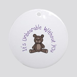 Its Unbearable Without You Ornament (Round)