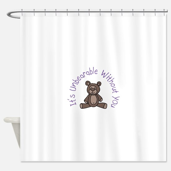 Its Unbearable Without You Shower Curtain