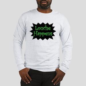 """Louche Happens"" Long Sleeve T-Shirt"